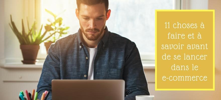 Faire du e-commerce : 11 choses à faire et à savoir avant de se lancer