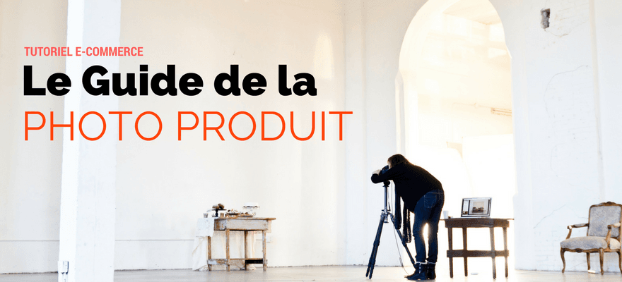 Le guide de la photo produit