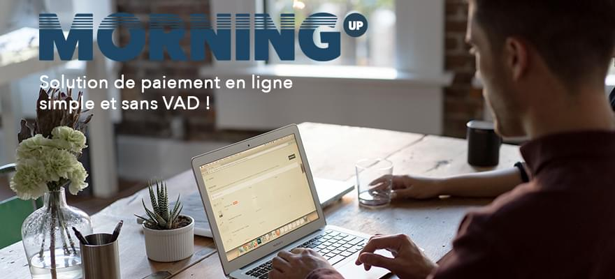 Morning Up, solution de paiement en ligne simple et sans VAD !