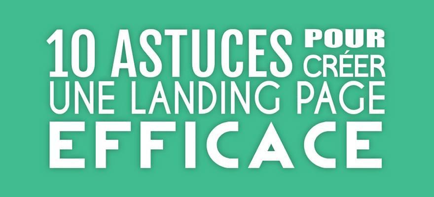 10 Conseils pour créer une landing page efficace qui convertit vos visiteurs !