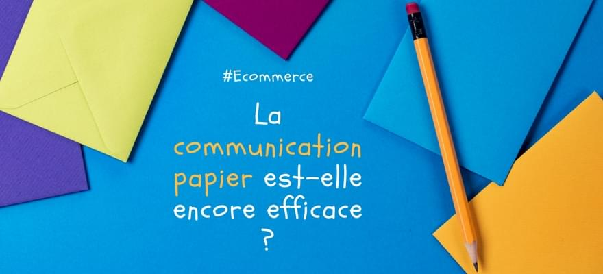 E-commerce : le support de communication papier est-il encore efficace ?