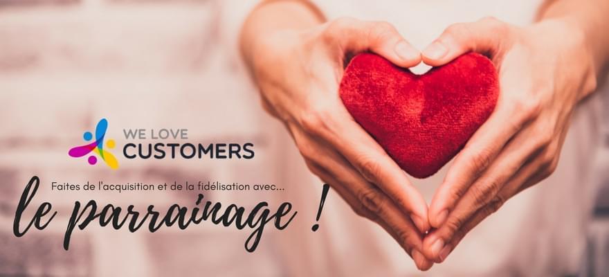 We Love Customers : Faites de l'acquisition et de la fidélisation avec le parrainage !