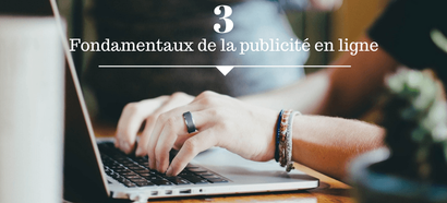 Publicité en ligne : les 3 fondamentaux pour retenir l'attention de vos internautes