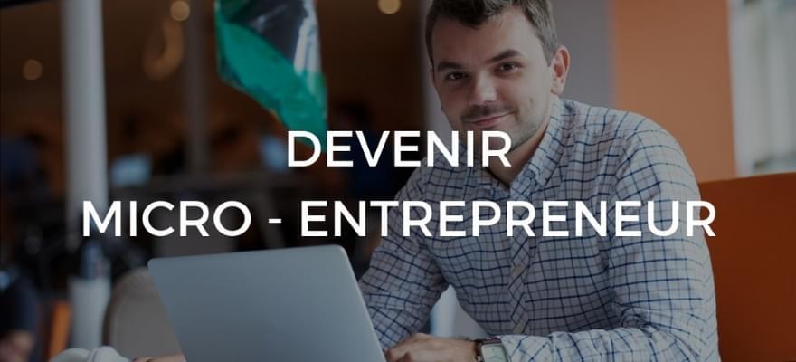 Devenir micro-entrepreneur : Les démarches pour créer votre micro-entreprise
