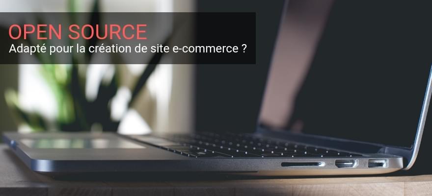 L'Open Source est-il adapté à la création d'un site e-commerce ?