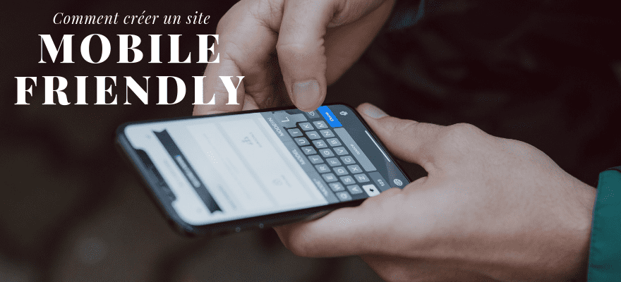 Comment créer un site mobile friendly ?