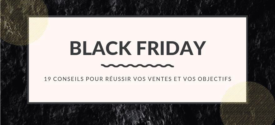 Black Friday : 19 conseils pour réussir vos ventes et vos objectifs e-commerce !