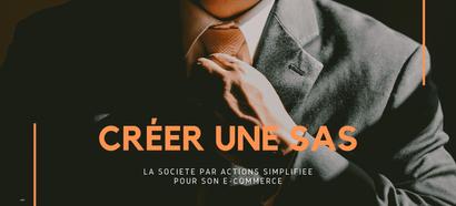 Créer une SAS : La société par actions simplifiée pour son e-commerce