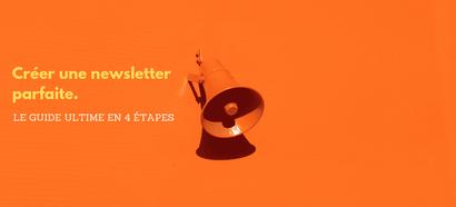 Le guide ultime pour créer une newsletter parfaite en 4 étapes