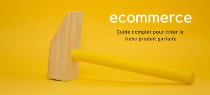 E-commerce : Guide complet pour créer la fiche produit parfaite