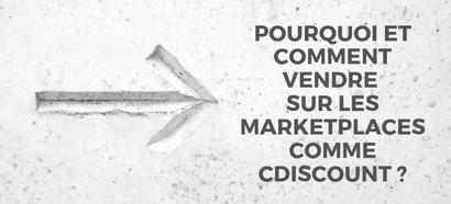 Comment vendre sur des marketplaces comme Cdiscount et quels avantages ?