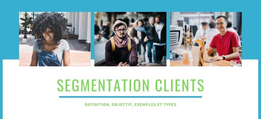 Segmentation clients : Définition, objectif, exemples et 3 types de segments