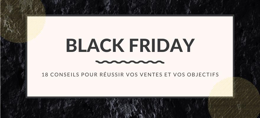 Black Friday : 18 conseils pour réussir vos ventes et vos objectifs e-commerce !