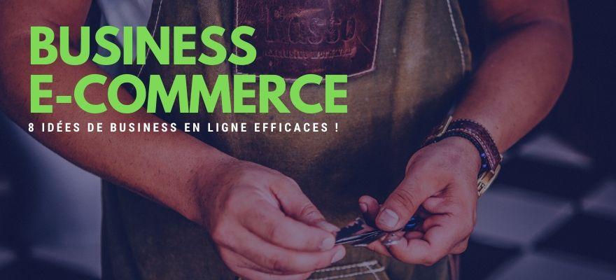 Business e-commerce : 8 idées à lancer en ligne dès maintenant pour être rentable