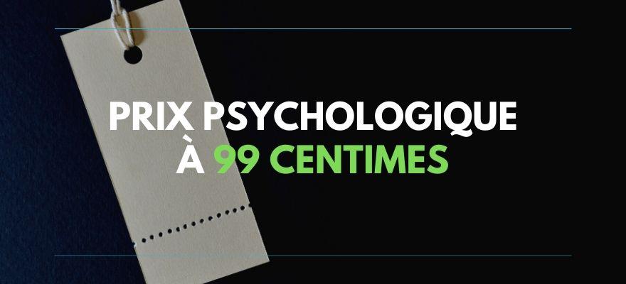 Prix psychologique : Pourquoi les prix des produits finissent par 99 centimes ?
