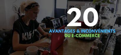 E-commerce : Les 20 avantages et inconvénients du commerce en ligne en 2020