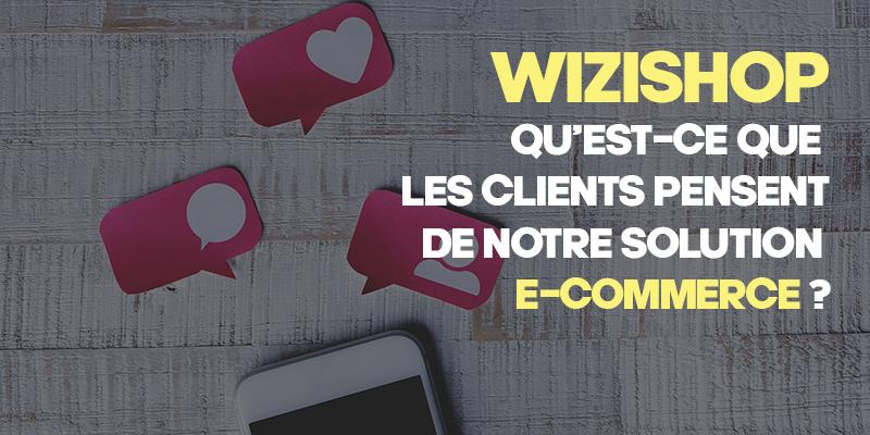 WiziShop Avis : Qu'est-ce que les clients pensent de notre solution e-commerce ?