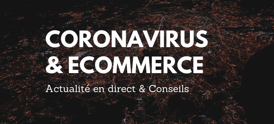 Coronavirus et E-commerce : Suivez toute l'actualité en direct avec des conseils