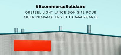 Ecommerce Solidaire : Orsteel Light lance son site pour aider pharmaciens et commerçants