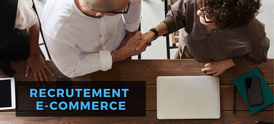 Recrutement e-commerce : Critères à suivre et conseils pour recruter le bon profil !