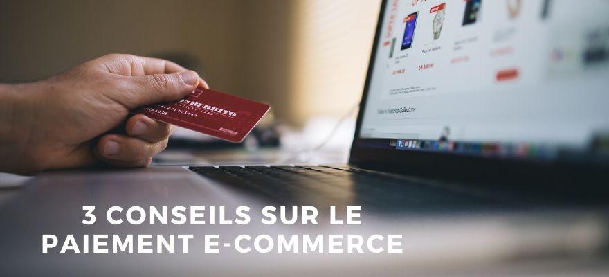 3 Conseils sur le paiement e-commerce pour être efficace et maximiser les conversions