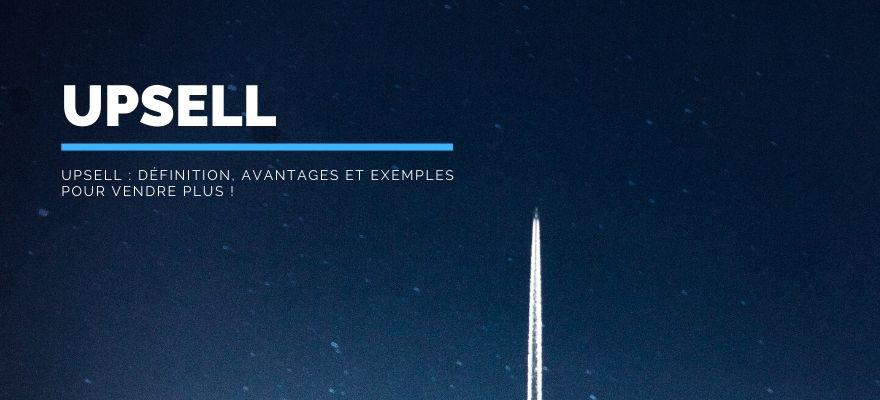 Upsell : Définition, avantages et exemples de mise en place pour réaliser plus de ventes !