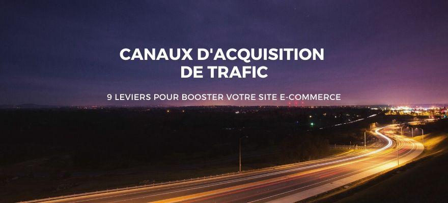 9 Canaux d'acquisition de trafic en ligne pour booster votre site e-commerce