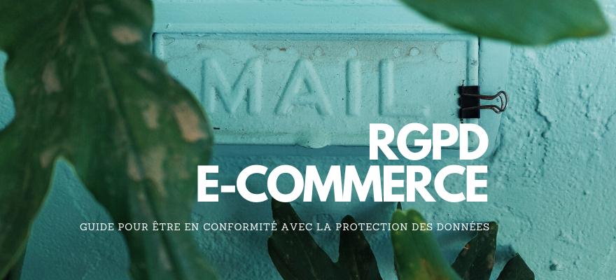 RGPD et ecommerce : Guide pour être en conformité avec la protection des données