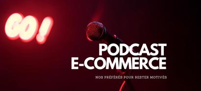 Podcasts E-commerce : Les 6 meilleurs pour rester motivés et booster vos ventes en ligne