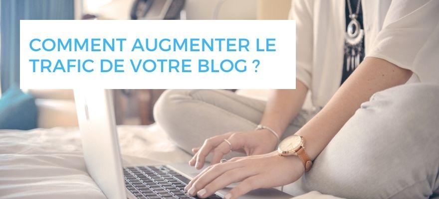 Les 11 techniques les plus efficaces pour augmenter le trafic de votre blog !