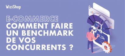 Benchmark E-commerce : Comment identifier et analyser vos concurrents ?