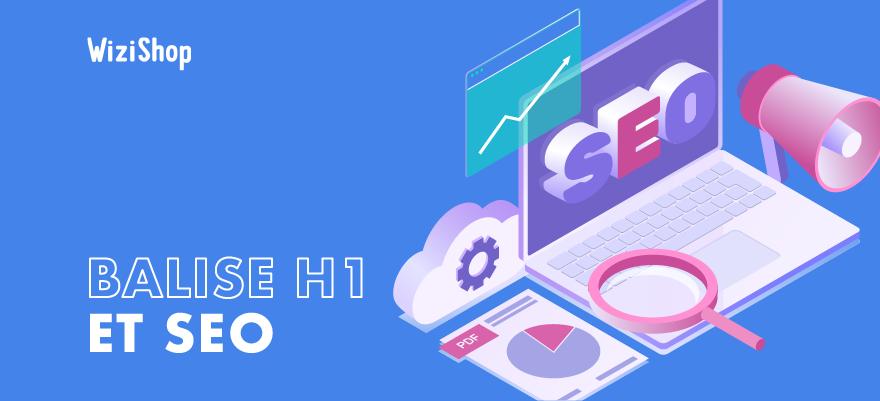 Qu'est-ce qu'une balise H1 en SEO et comment bien la rédiger pour Google ?