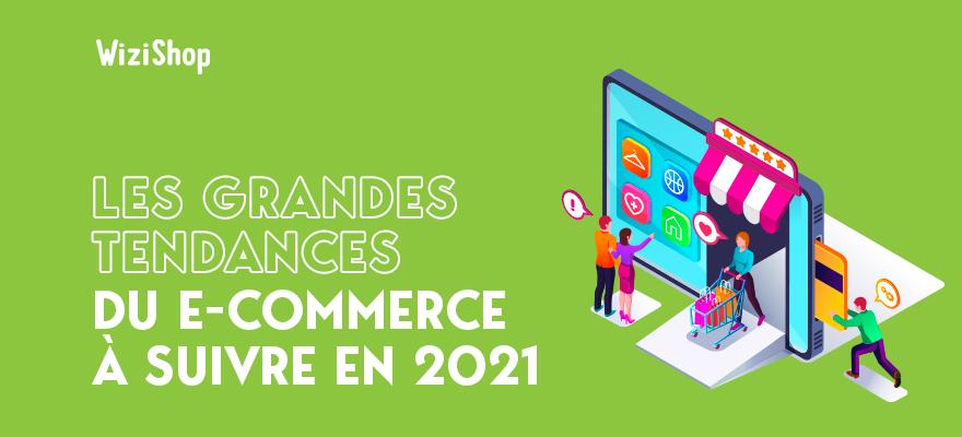 Les 11 grandes tendances du e-commerce à suivre pour l'année 2021
