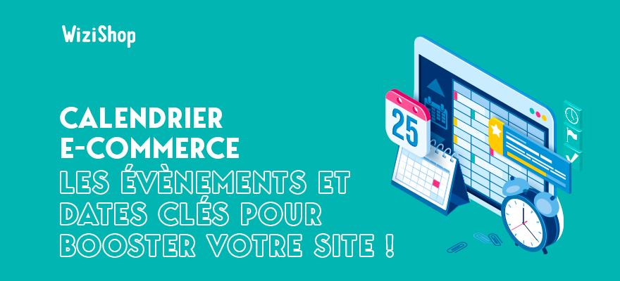 Calendrier e-commerce 2021: Les évènements et dates clés pour booster votre site !