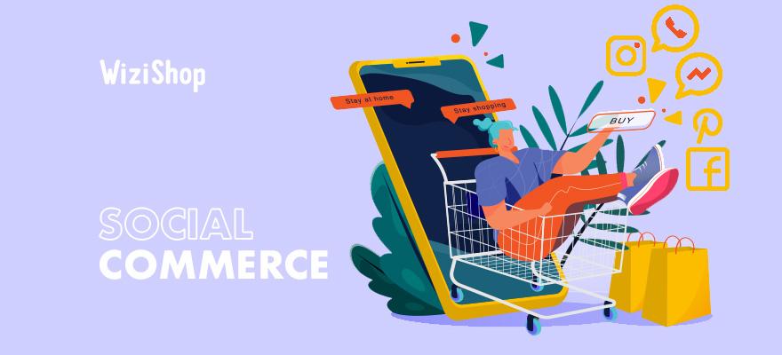 Social commerce : Définition, conseils pour votre entreprise et tendances à venir !