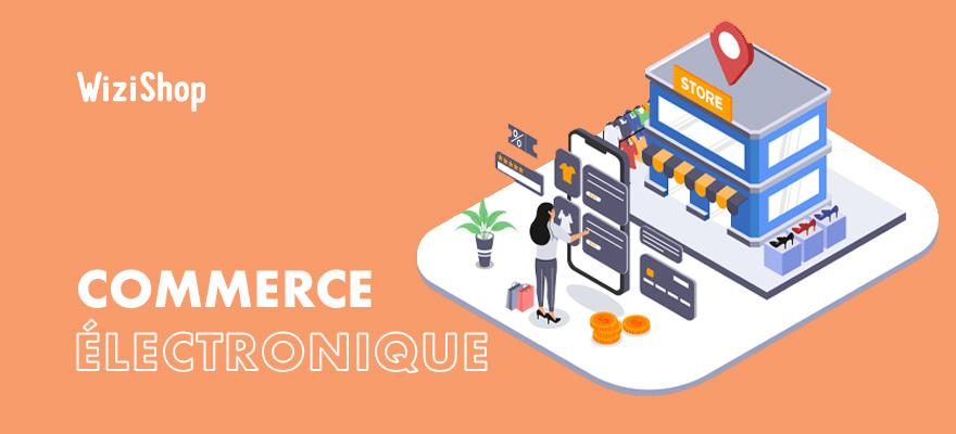 Commerce électronique : Définition, avantages et guide pour lancer votre business