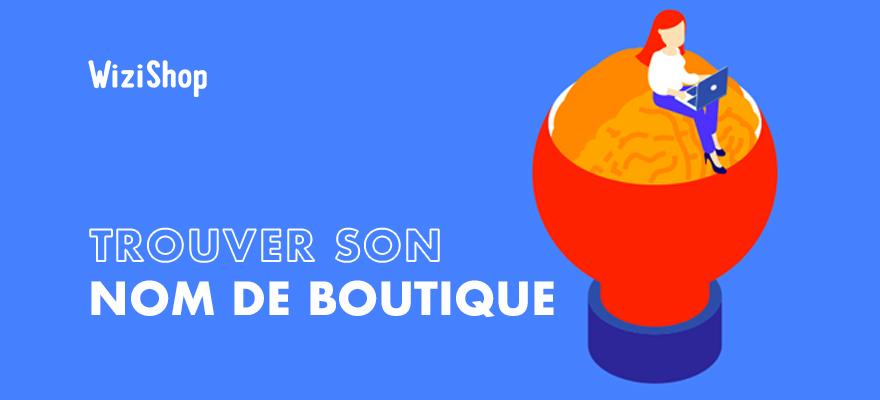 Comment trouver un nom de boutique en ligne ou de marque : conseils & exemples