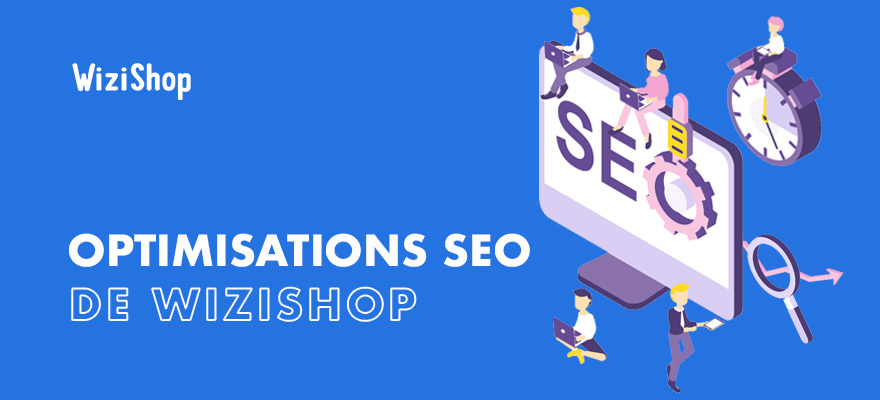 Référencement E-commerce : Les 50 optimisations SEO de la solution WiziShop