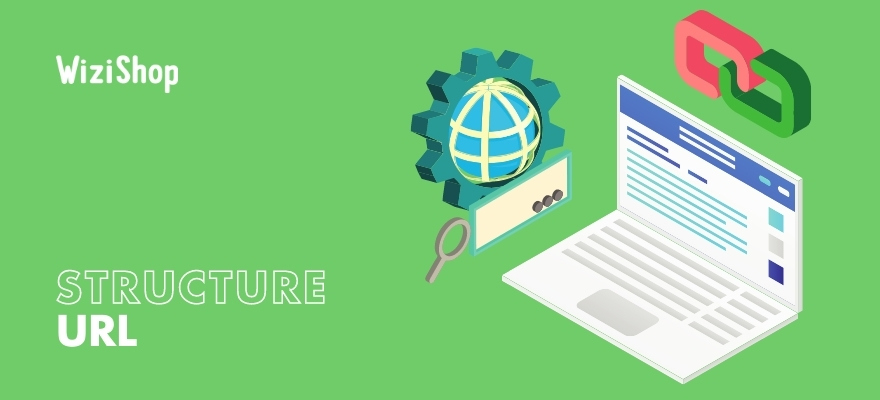 Structure d'une URL : nos conseils pour construire des URLs e-commerce parfaites