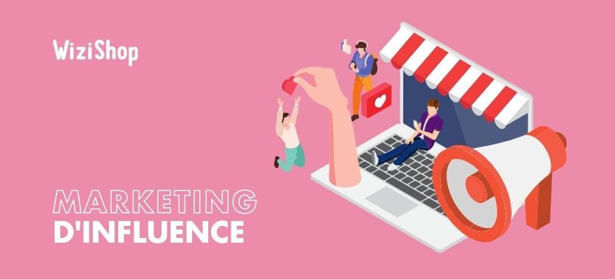 Marketing d'influence : présentation et conseils pour votre stratégie e-commerce