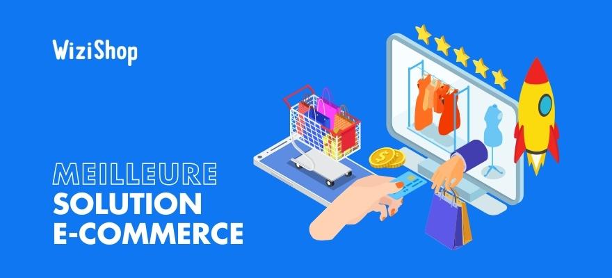 17 raisons qui prouvent que WiziShop est votre meilleure solution e-commerce en 2021