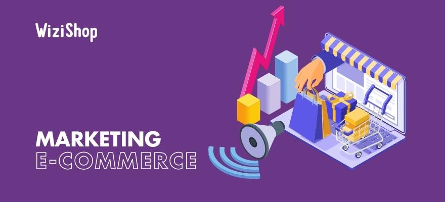 Marketing e-commerce : 11 stratégies à mettre en place pour booster vos ventes !
