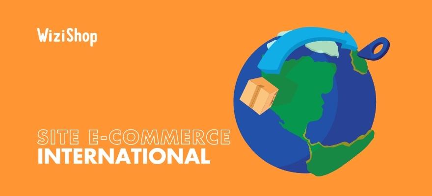 Comment lancer votre site e-commerce à l'international ? Pièges à éviter et conseils