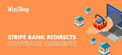 Stripe Bank Redirects, un nouveau mode de paiement disponible sur WiziShop