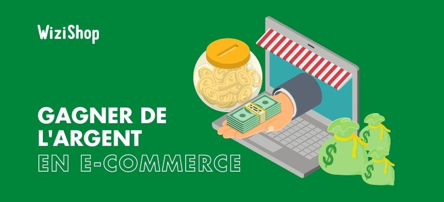 Comment gagner de l'argent en e-commerce ? 9 Conseils clés et exemples de réussite !