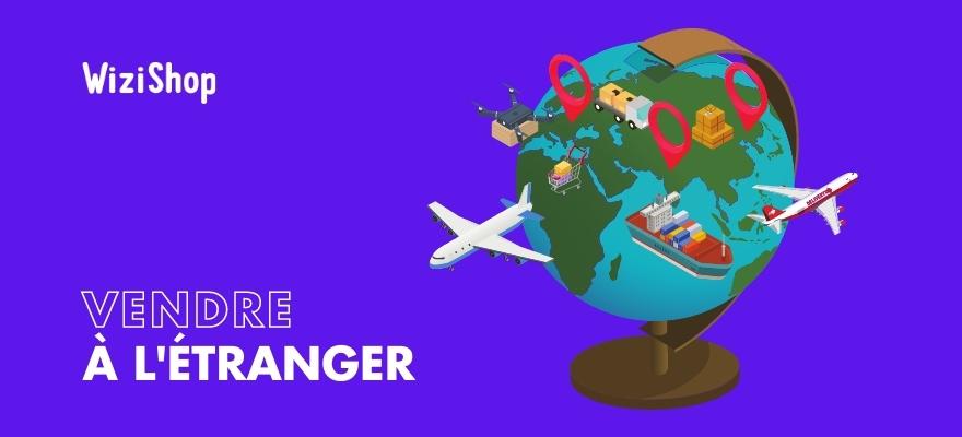 Vendre à l'étranger : 4 Conseils pour vous lancer et réussir en e-commerce