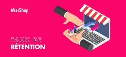 Taux de rétention : Définition, calcul & 15 conseils pour l'améliorer en e-commerce