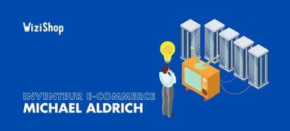 Qui a inventé l'e-commerce ? Présentation du créateur de la vente en ligne Michael Aldrich